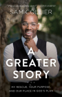 A Greater Story: My Rescue, Your Purpose, and Our Place in God's Plan Cover Image