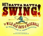 Hey Batta Batta Swing!: The Wild Old Days of Baseball Cover Image
