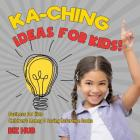 Ka-Ching Ideas for Kids! - Business for Kids - Children's Money & Saving Reference Books Cover Image