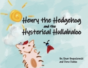 Henry the Hedgehog and the Hysterical Hullabaloo Cover Image