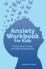 Anxiety Workbook For Kids: Proven Tools To Cure Your Kids Paralyzing Fear Cover Image