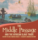 The Middle Passage and the African Slave Trade - History of Early America Grade 3 - Children's American History Cover Image