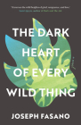 The Dark Heart of Every Wild Thing Cover Image