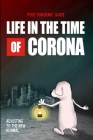 Life in the Time of Corona: Adjusting to the New Normal - Your Personal Post Pandemic Guide Is All About Identifying, Planning, and Implementing Y Cover Image