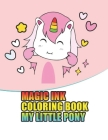magic ink coloring book my little pony: My little pony coloring book for kids, children, toddlers, crayons, adult, mini, girls and Boys. Large 8.5 x 1 Cover Image