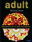 Adult Coloring Book: Coloring Books For Adults: Relaxation & Stress Relieving Patterns Cover Image