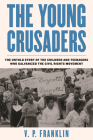 The Young Crusaders: The Untold Story of the Children and Teenagers Who Galvanized the Civil Rights Movement Cover Image