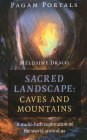 Pagan Portals - Sacred Landscape: Caves and Mountains: A Multi-Path Exploration of the World Around Us Cover Image