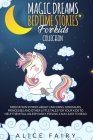 Magic Dreams Bedtime Stories for Kids Collection: Meditation Stories About Unicorns, Dinosaurs, Princesses And Other Little Tales For Your Kids To Hel Cover Image