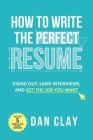 How to Write the Perfect Resume: Stand Out, Land Interviews, and Get the Job You Want Cover Image