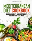 Mediterranean Diet Cookbook: Quick and Easy Recipes to Stay Healthy and Live Well Cover Image