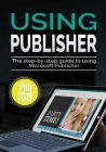 Using Publisher 2019: The Step-by-step Guide to Using Microsoft Publisher 2019 Cover Image