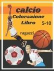 calcio colorazione libro: libro da colorare di calcio: una raccolta di calcio, pallavolo, basket, pallamano, cricket. Libro da colorare di sport Cover Image