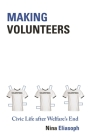 Making Volunteers: Civic Life After Welfare's End (Princeton Studies in Cultural Sociology #56) Cover Image