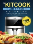 The KitCook Air Fryer Cookbook: 550 Easy Recipes to Fry, Bake, Grill, and Roast with Your KitCook Air Fryer Cover Image