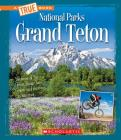 Grand Teton (A True Book: National Parks) (Library Edition) Cover Image