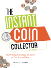 The Instant Coin Collector: Everything You Need to Know to Get Started Now Cover Image