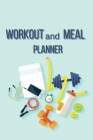 Workout and Meal PlannerHealthy gifts for menDaily Activity and Fitness Tracker Gym diary workout log book Workout gifts for men Cover Image