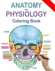 Anatomy and Physiology Coloring Book: Human Anatomy Coloring Book and Workbook (Updated Edition) Cover Image