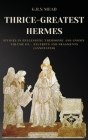Thrice-Greatest Hermes: Studies in Hellenistic Theosophy and Gnosis Volume III.- Excerpts and Fragments (Annotated) Cover Image