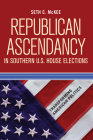 Republican Ascendancy in Southern U.S. House Elections (Transforming American Politics) Cover Image