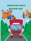 Construction Vehicles Coloring Book: A Fun Activity Book for Kids Filled With Big Trucks, Cranes, Tractors, Diggers and Dumpers (Ages 4-8) (Cars and V Cover Image