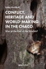 Conflict, Heritage and World-Making in the Chaco: War at the End of the Worlds? Cover Image