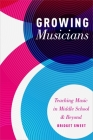 Growing Musicians: Teaching Music in Middle School and Beyond Cover Image