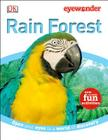 Eye Wonder: Rain Forest: Open Your Eyes to a World of Discovery Cover Image