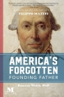 America's Forgotten Founding Father: A Novel Based on the Life of Filippo Mazzei Cover Image