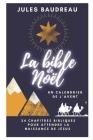 La Bible de Noël - Un calendrier de l'avent: 24 chapitres bibliques pour attendre la naissance de Jésus Cover Image