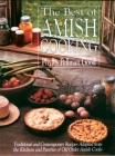 The Best of Amish Cooking: Traditional and Contemporary Recipes Adapted from the Kitchens and Pantries of Old Order Amish Cooks Cover Image
