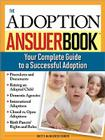 The Adoption Answer Book: Your Compete Guide to a Successful Adoption Cover Image