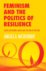 Feminism and the Politics of Resilience: Essays on Gender, Media and the End of Welfare Cover Image