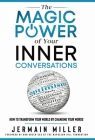 The Magic Power of Your Inner Conversations: How To Transform Your World by Changing Your Words Cover Image