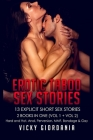 Erotic Taboo Sex Stories 13 Explicit Short Stories: 2 Books In One (Vol 1 + Vol 2) Hard and Hot, Anal, Perversion, MMF, Bondage & Gay Cover Image
