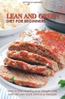 Lean and Green Diet for Beginners: How to Eat Healthy and Weight Loss with 50 Low-Carb Delicious Recipes Cover Image