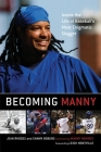 Becoming Manny: Inside the Life of Baseball's Most Enigmatic Slugger Cover Image