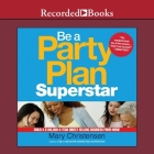 Be a Party Plan Superstar Lib/E: Build a $100,000-A-Year Direct Selling Business from Home Cover Image