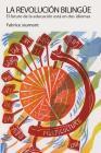La revolución bilingüe: El futuro de la educación está en dos idiomas (Bilingual Revolution #14) Cover Image