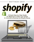 Shopify: A Simple Step-by-Step Guide for Beginners to Start your Online E-Commerce Business by Shopify Stores Cover Image