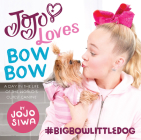 JoJo Loves BowBow: A Day in the Life of the World's Cutest Canine (JoJo Siwa) Cover Image
