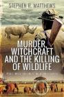 Murder, Witchcraft and the Killing of Wildlife: Police Investigations at the Heart of Africa Cover Image