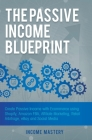 The Passive Income Blueprint: Create Passive Income with Ecommerce using Shopify, Amazon FBA, Affiliate Marketing, Retail Arbitrage, eBay and Social Cover Image
