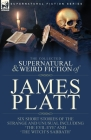 The Collected Supernatural and Weird Fiction of James Platt: Six Short Stories of the Strange and Unusual Including 'The Evil Eye' and 'The Witch's Sa Cover Image