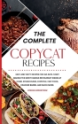 The Complete Copycat Recipes: Easy and Tasty Recipes for 365 Days. Start Making the Most Famous Restaurant Dishes at Home. Steakhouses, Chipotle, Fa Cover Image
