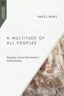 A Multitude of All Peoples: Engaging Ancient Christianity's Global Identity (Missiological Engagements) Cover Image
