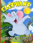 Elephant Coloring Book: Elephant Coloring Book For Kids Ages 4-8, Boys And Girls Funny Elephants Coloring Pages For Children Cover Image