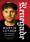 Renegade: Martin Luther, the Graphic Biography Cover Image