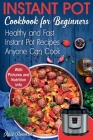 Instant Pot Cookbook for Beginners: Easy, Healthy and Fast Instant Pot Recipes Anyone Can Cook Cover Image
